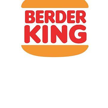 BERDER KING (classic hamberder lovers) by RyanJGill