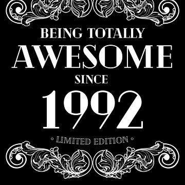 Being Totally Awesome Since 1992 Limited Edition Funny Birthday by with-care