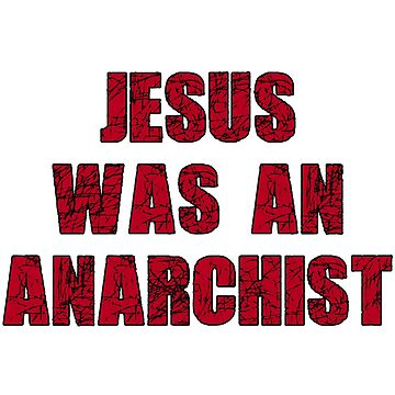 Jesus was an anarchist anarchy by untagged-shop