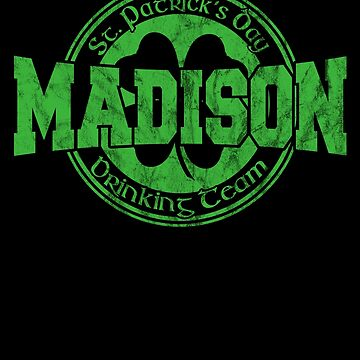 Funny St. Patrick's Day Madison Drinking Team Shirt by fermo
