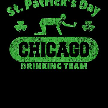 Funny St. Patrick's Day Chicago Drinking Team T-Shirt by fermo