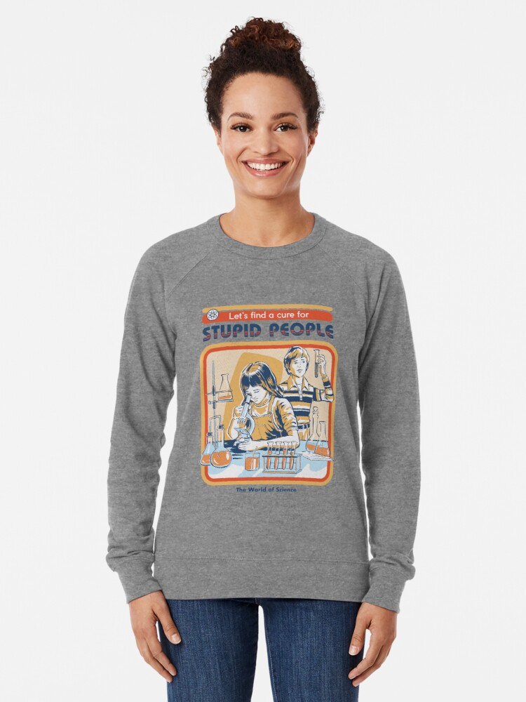 Alternate view of A Cure For Stupid People Lightweight Sweatshirt