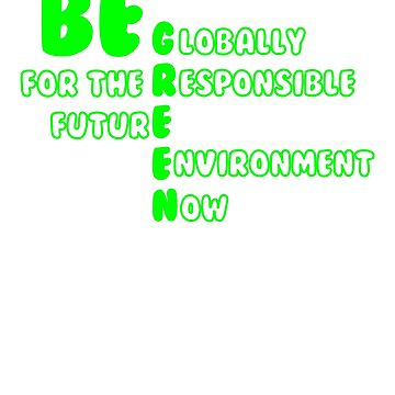 Environment Be Globally Responsible for the Future Environment Now by KanigMarketplac