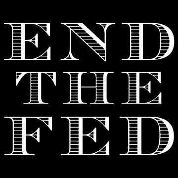 End the Fed (White) by MillSociety