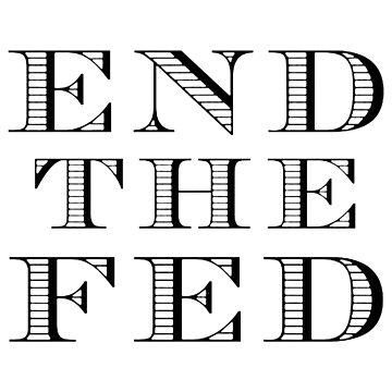 End the Fed (Black) by MillSociety