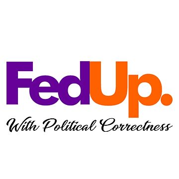 Fed Up with Political Correctness (Black) by MillSociety