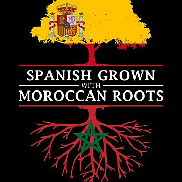 Spanish Grown with Moroccan Roots by ockshirts