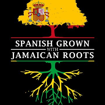Spanish Grown with Jamaican Roots by ockshirts