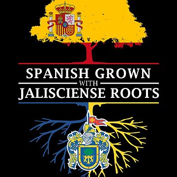 Spanish Grown with Jalisciense Roots by ockshirts