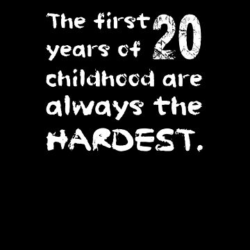 The First 20 Years Of Childhood Are The Hardest Shirt Funny 20th Birthday T-Shirt Great Gift for a Friend Short-Sleeve Jersey Tee by CrusaderStore