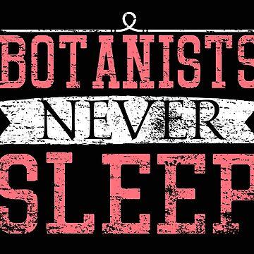 Botanists Never Sleep Gift Funny Bontaniker never sleep t-shirt for nature lovers by MrTStyle