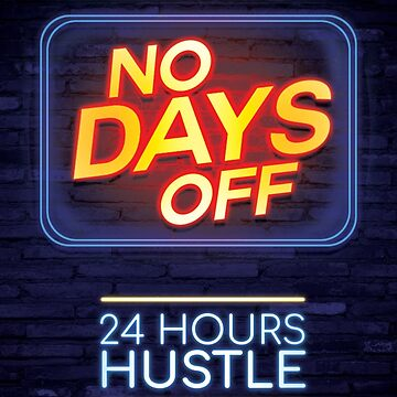 NO Days off 24 Hours Hustle by eaglestyle