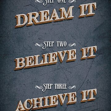 Dream it Believe it Achieve it  by eaglestyle