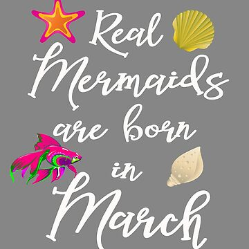 Real mermaids are born in March girls gift by LGamble12345