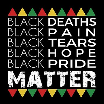 Black Pride Matter Black Lives Matter African American T-Shirt Afro Protest by KhushbooLohia