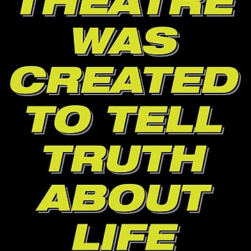 'Theatre was Created to Tell Truth about Life '  by leyogi