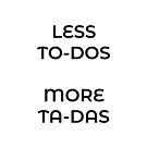 Less to-dos, more ta-das! Motivational shirt T-Shirt by storms98