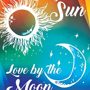 Live by the Sun Love by the Moon by eaglestyle
