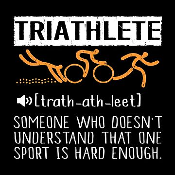 Triathlete Someone Who Doesn't Understand That One Sport Is Hard Enough by SmartStyle