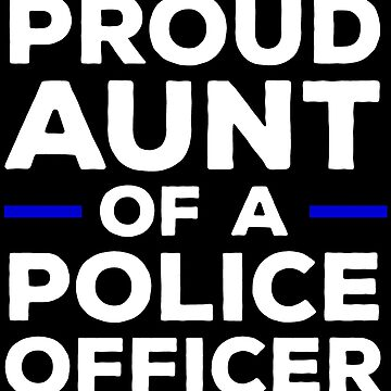 Proud Aunt Of A Police Officer Gift T-shirt by zcecmza