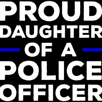 Proud Daughter Of A Police Officer Shirt by zcecmza