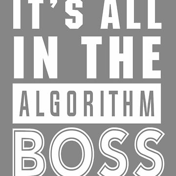 All in the Algorithm Boss gift for IT geeks by LGamble12345