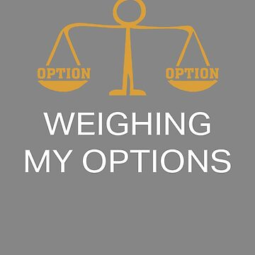 Funny Choice Weighing My Options Design by LGamble12345