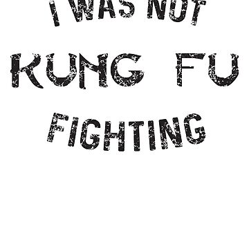 I was not kung fu fighting by artack