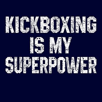 Kickboxing Is My Superpower by STdesigns