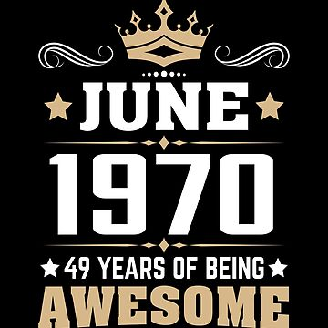 June 1970 49 Years Of Being Awesome by lavatarnt