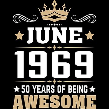 June 1969 50 Years Of Being Awesome by lavatarnt
