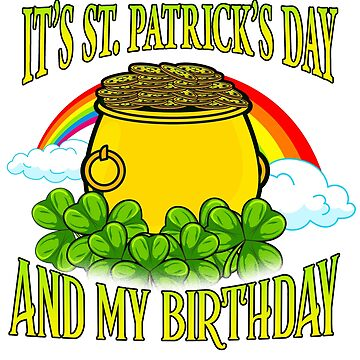 It's St Patrick's Day and my Birthday T-Shirt Gift funny Shamrock by BlueBerry-Pengu