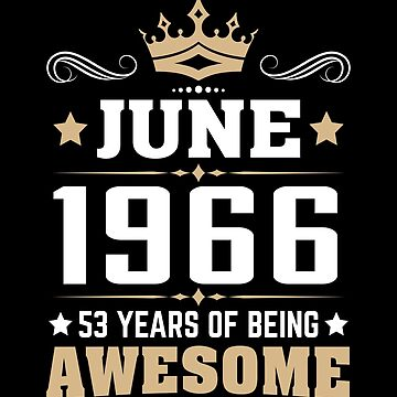 June 1966 53 Years Of Being Awesome by lavatarnt