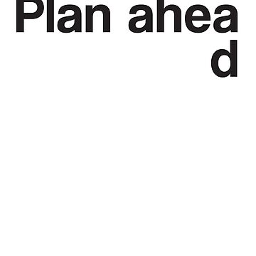 Plan ahead by artack