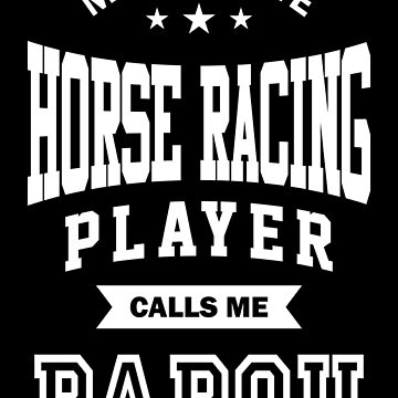 My favorite Horse Racing Player Calls Me Papou by cidolopez