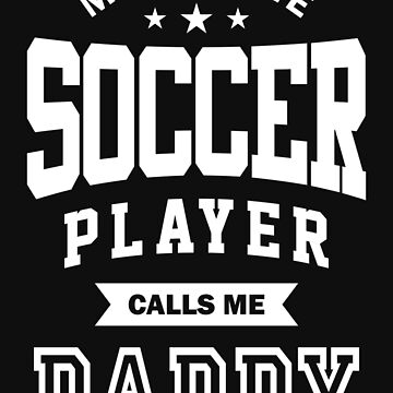 My favorite Soccer Player Calls Me Daddy by cidolopez