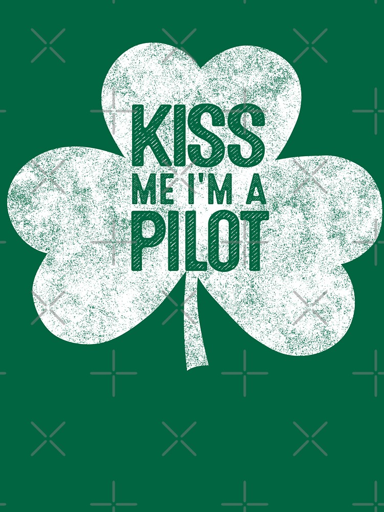 Kiss Me I'm A Pilot - St Patrick's Day Gift Shirt by EcoKeeps