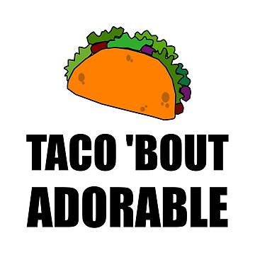 Taco Bout Adorable Funny by TheBestStore