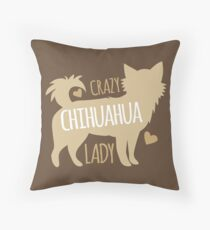 Crazy Chihuahua lady Throw Pillow