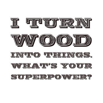Turn Wood Into Things Woodworker Superpower by TheBestStore