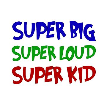 Super Big Loud Kid Funny by TheBestStore