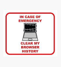 In Case of Emergency, Clear my Browser History Photographic Print