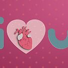 I Love You - I Anatomical Heart You by DiAn & Gaius Augustus