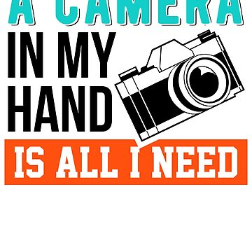 a camera in my hand is all i need 1 by KaylinArt