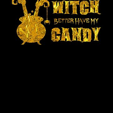 (tshirt) Witch Better Have My Candy (gold foil) by KaylinArt