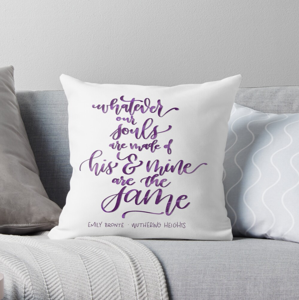 Whatever Our Souls Are Made Of - Wuthering Heights Throw Pillow