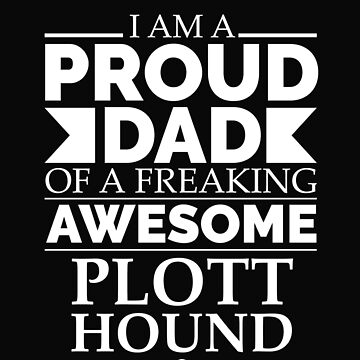 Proud dad plott hound Dog Dad Owner Father's Day by losttribe