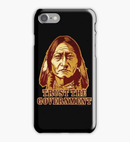 Trust The Government Sitting Bull Edition iPhone Case/Skin
