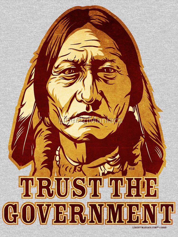 Trust The Government Sitting Bull Edition von LibertyManiacs