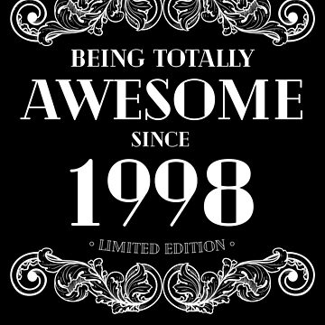 Being Totally Awesome Since 1998 Limited Edition Funny Birthday by with-care